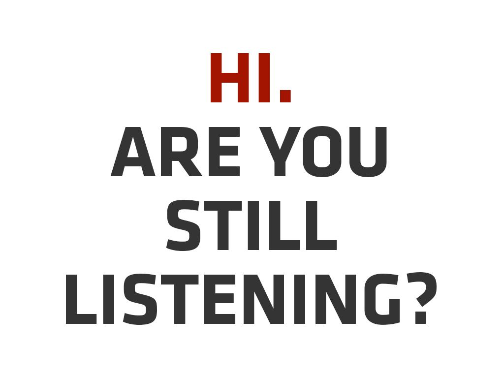 Are You Still Listening?